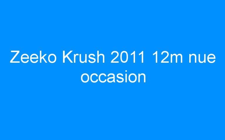 Zeeko Krush 2011 12m nue occasion