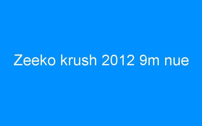 Zeeko krush 2012 9m nue