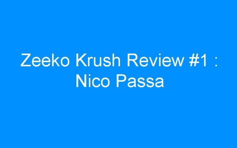 Zeeko Krush Review #1 : Nico Passa
