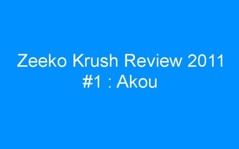 Zeeko Krush Review 2011 #1 : Akou