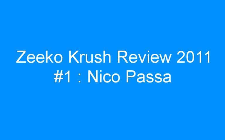 Zeeko Krush Review 2011 #1 : Nico Passa