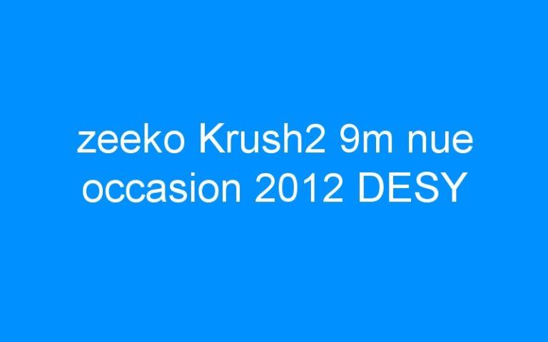 zeeko Krush2 9m nue occasion 2012 DESY
