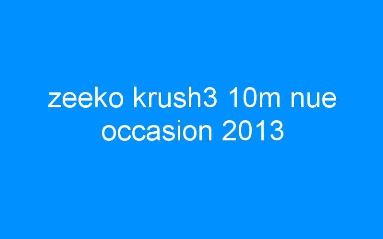 zeeko krush3 10m nue occasion 2013