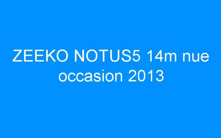 ZEEKO NOTUS5 14m nue occasion 2013