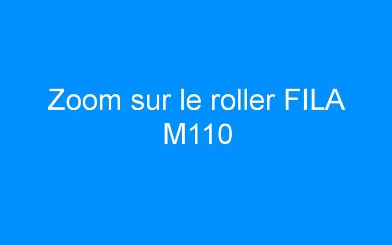 Zoom sur le roller FILA M110